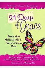 21 Days of Grace: Stories that Celebrate God's Unconditional Love (A Fiction Lover's Devotional) Kindle Edition