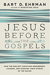 Jesus Before the Gospels: How the Earliest Christians Remembered, Changed, and Invented Their Stories of the Savior Kindle Edition
