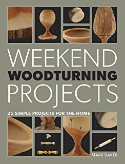 Weekend Woodturning Projects: 25 Simple Projects for the Home