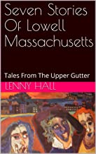 Seven Stories Of Lowell Massachusetts: Tales From The Upper Gutter (English Edition)