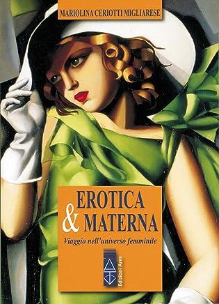 Erotica & materna: Viaggio nelluniverso femminile