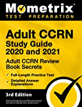 Adult CCRN Study Guide 2020 and 2021 - Adult CCRN Review Book Secrets, Full-Length Practice Test, Detailed Answer Explanations [3rd Edition]