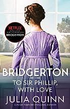 Bridgerton: To Sir Phillip, With Love (Bridgertons Book 5): Inspiration for the Netflix Original Series Bridgerton: Eloise...