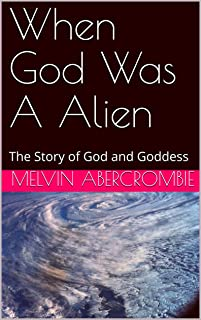 When God Was A Alien: The Story of God and Goddess