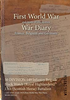 50 DIVISION 149 Infantry Brigade Black Watch (Royal Highlanders) 13th (Scottish Horse) Battalion : 1 July 1918 - 6 July 1919 (First World War, War Diary, WO95/2831/4)