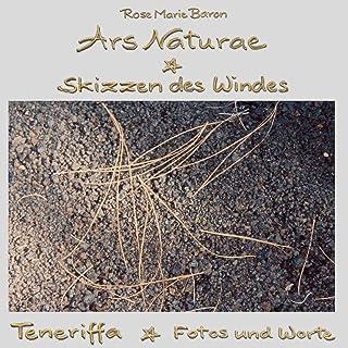 Ars Naturae Skizzen des Windes: Teneriffa Fotos und Worte (German Edition)
