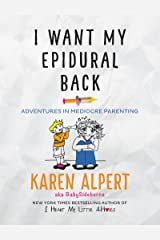 I Want My Epidural Back: Adventures in Mediocre Parenting Kindle Edition