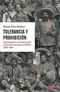 Tolerancia y prohibición: Aproximaciones a la historia social y cultural de las drogas en México 1840-1940 (Spanish Edition)