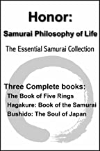 Honor: Samurai Philosophy of Life - The Essential Samurai Collection - The Book of Five Rings, Hagakure:The Way of the Sam...