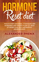 Hormone reset diet: How to Learn the Basic 7 Hormone Diet Strategies with Results in Just 21 Days of Weight Loss and Metabolism Establishment (English Edition)