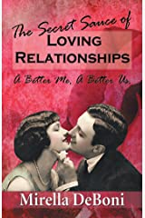 The Secret Sauce of Loving Relationships: A Better Me, a Better Us. Kindle Edition