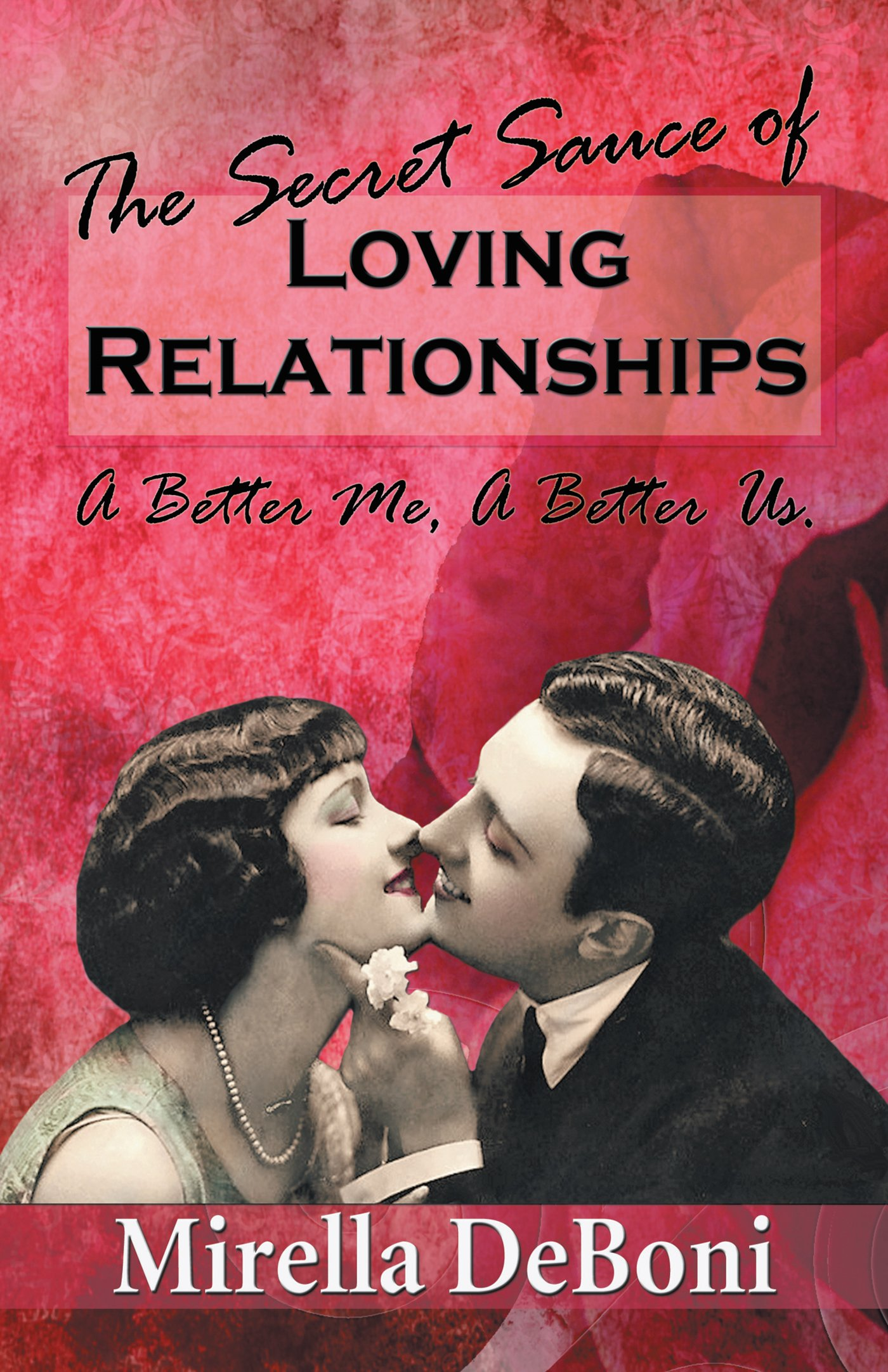 Image OfThe Secret Sauce Of Loving Relationships: A Better Me, A Better Us. (English Edition)