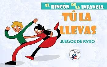 TÚ LA LLEVAS - JUEGOS DE PATIO: DIVIÉRTETE CON TUS HIJOS ENSEÑÁNDOLES TUS JUEGOS DE LA INFANCIA (EL RINCÓN DE LA INFANCIA nº 11) (Spanish Edition)