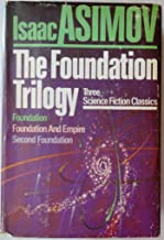 The Foundation Trilogy. Foundation, Foundation and Empire, Second Foundation. Three Classics of Science Fiction