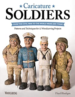 Caricature Soldiers: From the Civil War to the World Wars and Today: Patterns and Techniques for 12 Woodcarving Projects (...