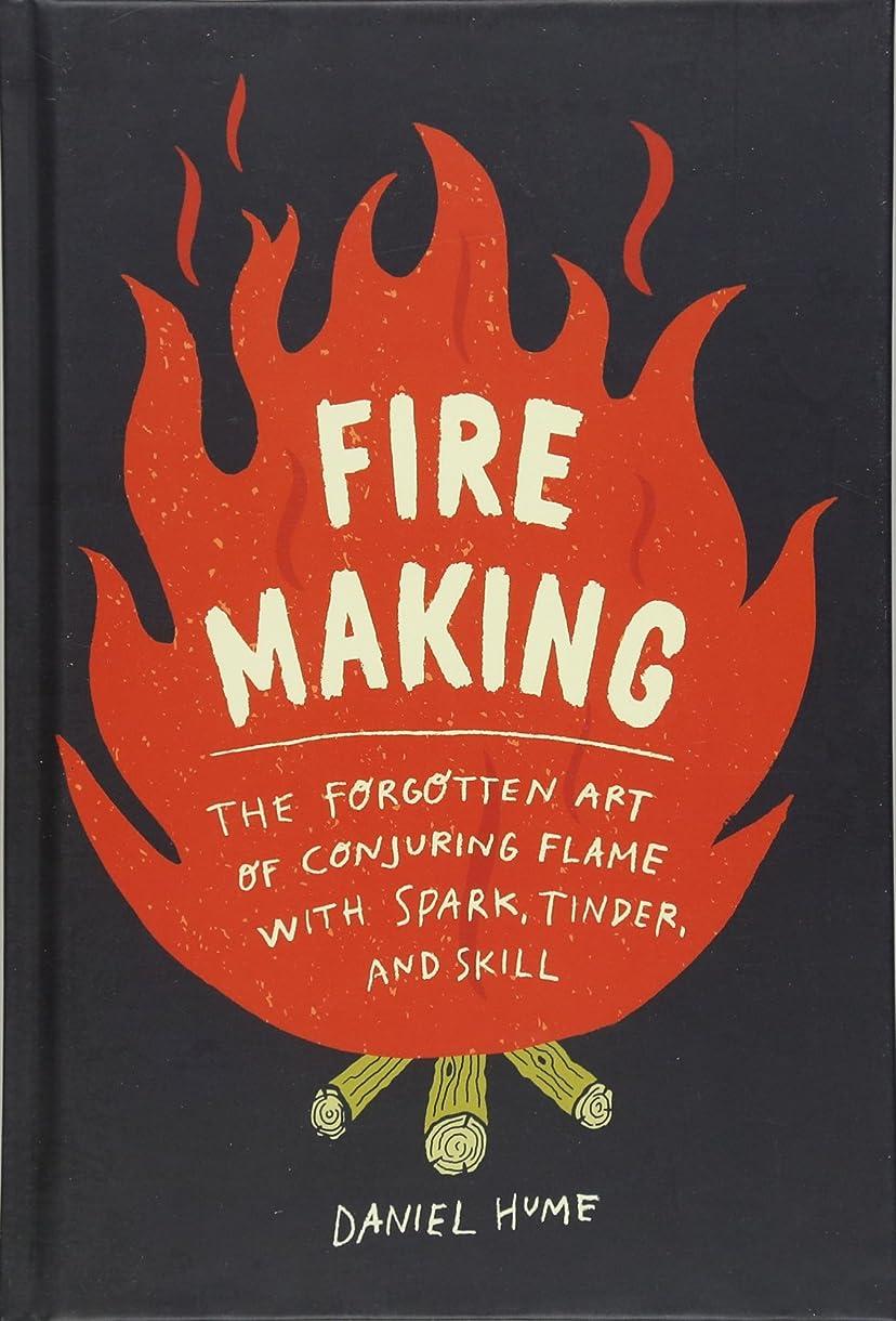 皮肉廃棄するペネロペFire Making: The Forgotten Art of Conjuring Flame With Spark, Tinder, and Skill