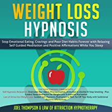 Weight Loss Hypnosis: Stop Emotional Eating, Cravings and Poor Diet Habits Forever with Relaxing Self Guided Meditation and Positive Affirmations While You Sleep