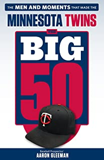 The Big 50: Minnesota Twins: The Men and Moments that Made the Minnesota Twins