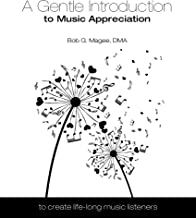 A Gentle Introduction to Music Appreciation: To Create Life-Long Music Listeners