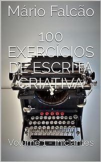 100 Exercícios de Escrita Criativa: Volume 1 - Iniciantes