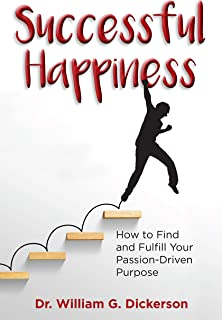 Successful Happiness: How to Find and Fulfill Your Passion-Driven Purpose