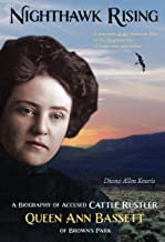 Nighthawk Rising: A Biography of Accused Cattle Rustler Queen Ann Bassett of Brown's Park