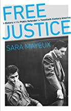Free Justice: A History of the Public Defender in Twentieth-Century America (Justice, Power, and Politics)