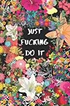 JUST FUCKING DO IΤ: Funny Swearing Fitness & Nutrition Journal Workout,Exercise And Food Journal for Weight Loss & Diet Plans-MADE IN USA-Meal Planner and Tracker