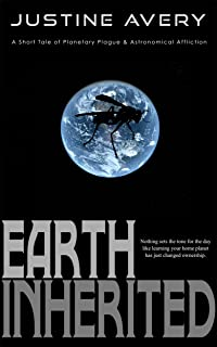 Earth Inherited: A Short Tale of Planetary Plague & Astronomical Affliction (English Edition)