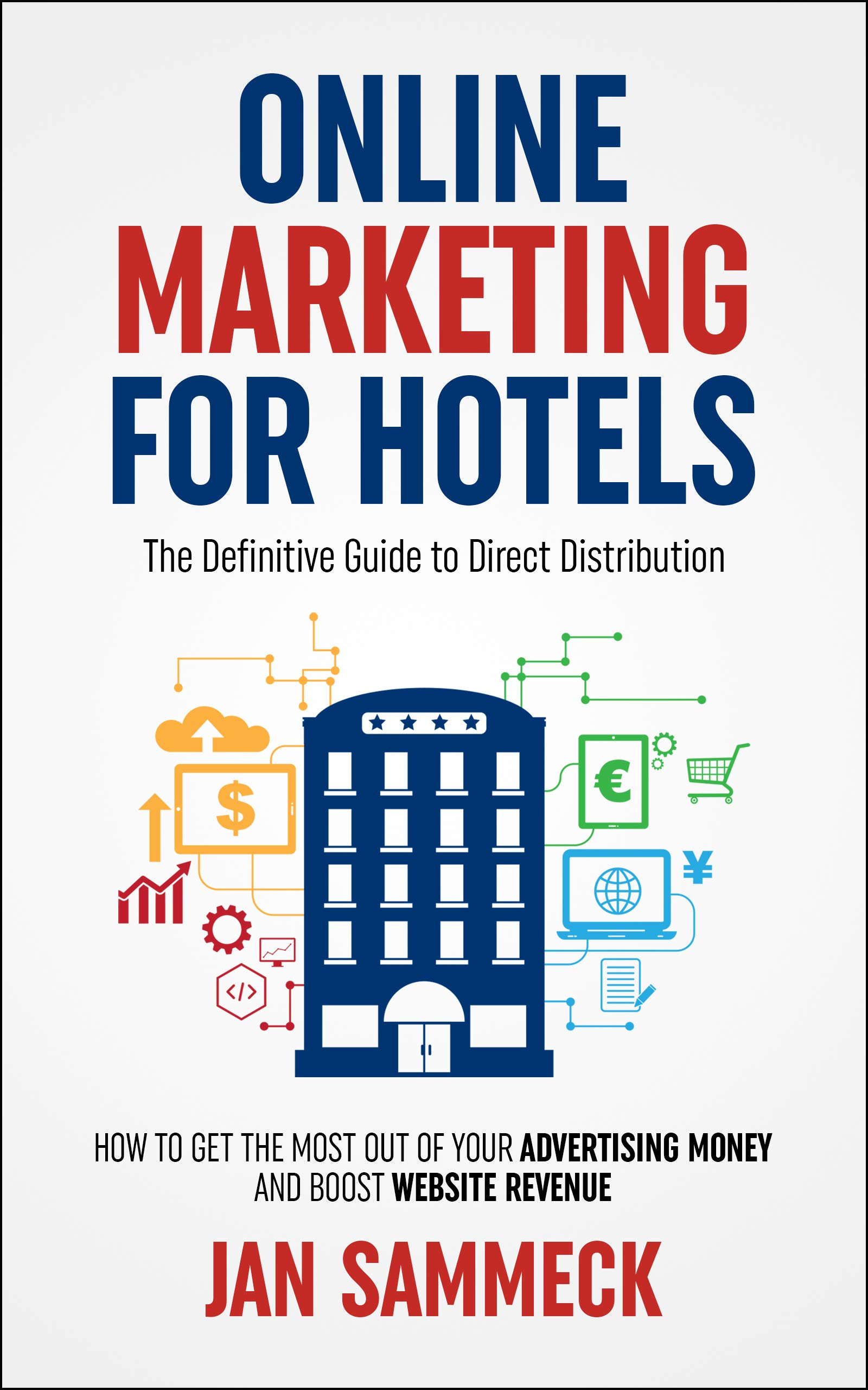 Online Marketing for Hotels: The Definitive Guide to Direct Distribution