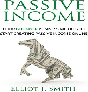 Passive Income: Four Beginner Business Models to Start Creating Passive Income Online