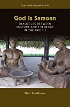 God Is Samoan: Dialogues between Culture and Theology in the Pacific (Pacific Islands Monograph Series)
