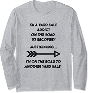 I'm A Yard Sale Addict On The Road To Recovery  Long Sleeve T-Shirt