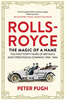 Rolls-Royce: The Magic of a Name: The First Forty Years of Britain s Most Prestigious Company