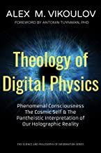 Theology of Digital Physics: Phenomenal Consciousness, The Cosmic Self & The Pantheistic Interpretation of Our Holographic Reality (The Science and Philosophy of Information) (English Edition)