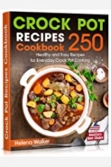 Crock Pot Recipes Cookbook: 250 Healthy and Easy Ideas for Everyday Crock Pot Cooking. (Slow Cooker Cookbook) Kindle Edition
