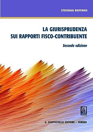 La giurisprudenza sui rapporti fisco-contribuente: Seconda edizione