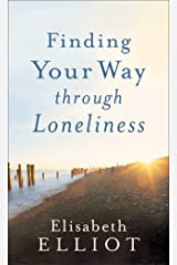 Finding Your Way through Loneliness: Finding Your Way Through the Wilderness to God (English Edition) eBook Kindle