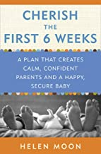 Cherish the First Six Weeks: A Plan that Creates Calm, Confident Parents and a Happy, Secure Baby