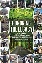 Honoring The Legacy: A Guide of African-American Monuments and Statues