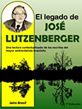 El legado de José Lutzenberger: Una lectura contextualizada de los escritos del mayor ambientalista brasileño (012020 nº 1) (Spanish Edition)