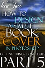 How to Design a Simple Book Cover in Photoshop: Beginner's Handbook to Photoshop Cover Design (Getting Things Done 5)