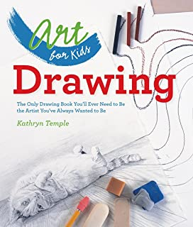 Art for Kids: Drawing: The Only Drawing Book You'll Ever Need to Be the Artist..