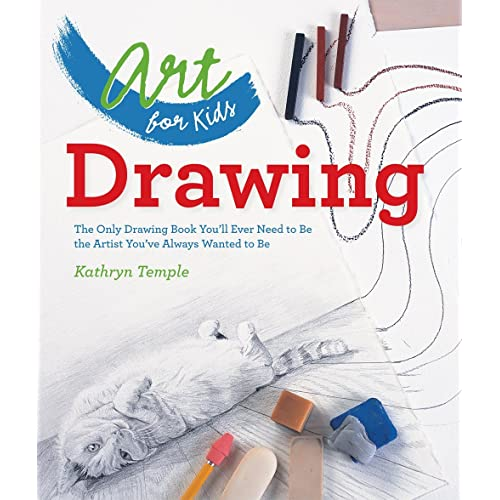 Art for Kids: Drawing: The Only Drawing Book You'll Ever Need to Be the Artist You've Always Wanted to Be (Volume 1)