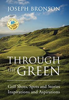 Through the Green: Golf Shots, Spots and Stories Inspirations and Aspirations