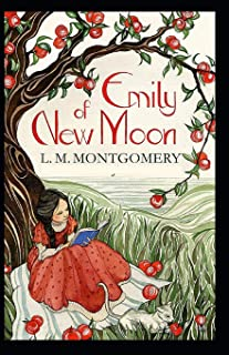 Lucy Maud Montgomery Emily of New Moon: (Illustrated Edition)