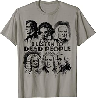 I Listen To Dead People Classical Music composer T-Shirt