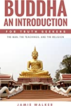 Buddha An Introduction for Truth Seekers: The Man, The Teachings and The Religion