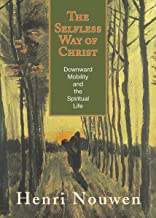 The Selfless Way of Christ: Downward Mobility and the Spiritual Life (Catholic Theological Ethics in the World Church Book Series #2)