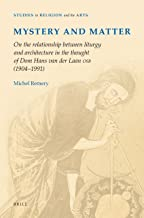 Mystery and Matter: On the Relationahip Between Liturgy and Architecture in the Thought of Dom Hans Van Der Laan OSB (1904-1991) (Studies in Religion and the Arts)